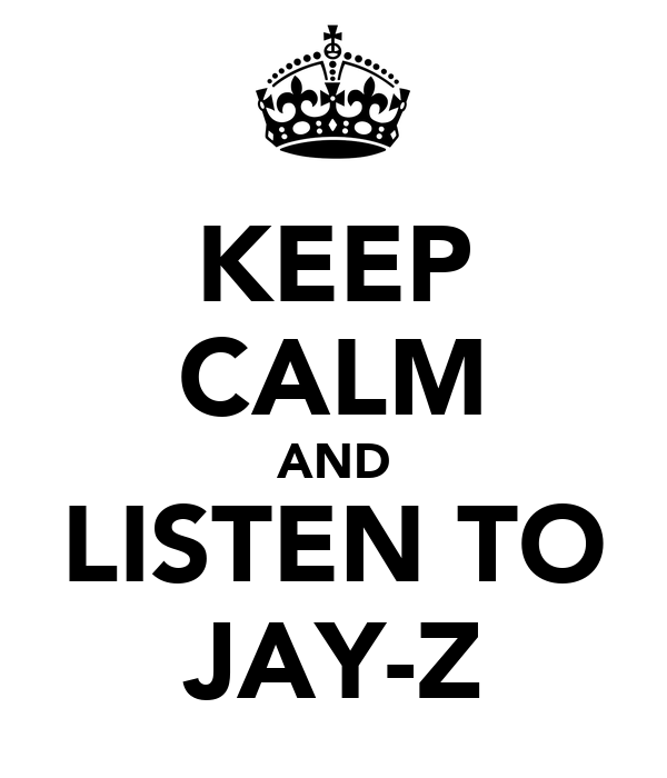 KEEP CALM AND LISTEN TO JAY-Z