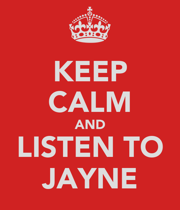 KEEP CALM AND LISTEN TO JAYNE