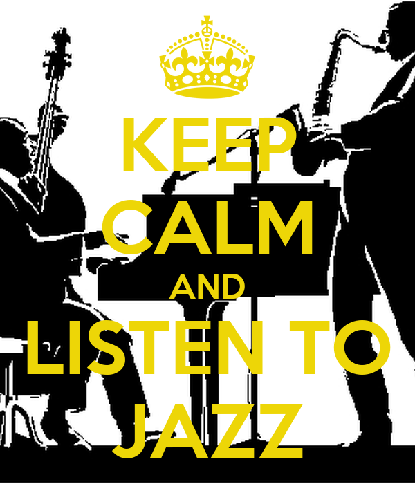 KEEP CALM AND LISTEN TO JAZZ