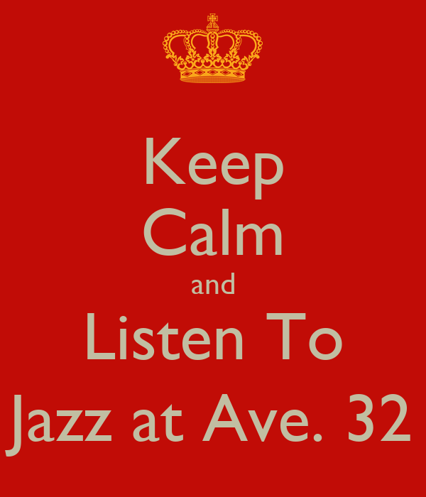 Keep Calm and Listen To Jazz at Ave. 32