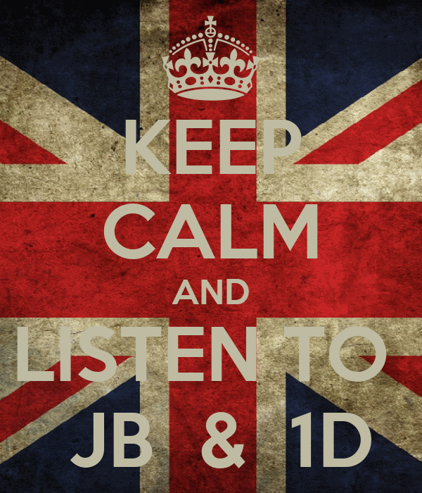 KEEP CALM AND LISTEN TO   JB  &  1D