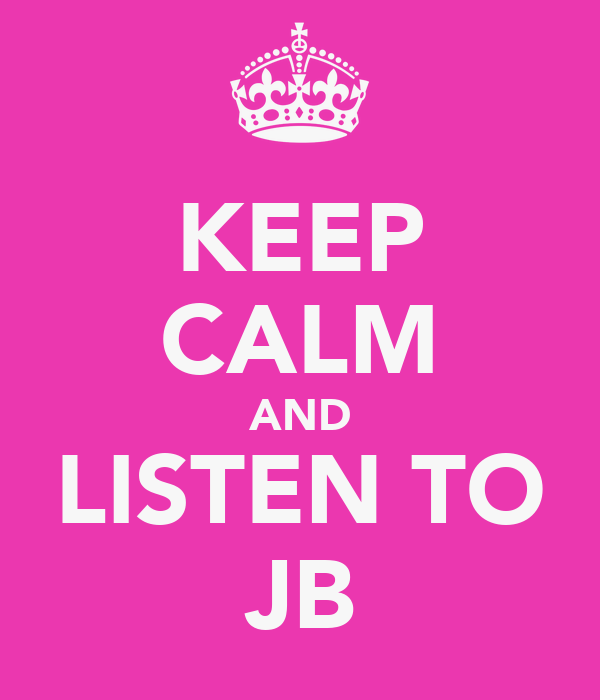 KEEP CALM AND LISTEN TO JB