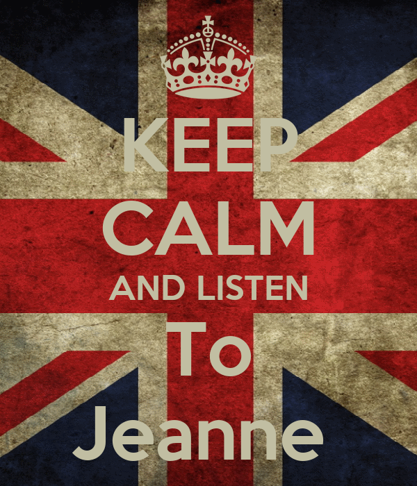 KEEP CALM AND LISTEN To Jeanne