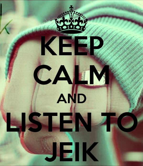 KEEP CALM AND LISTEN TO JEIK