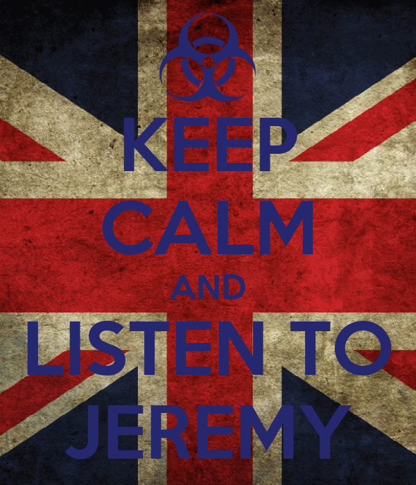 KEEP CALM AND LISTEN TO JEREMY