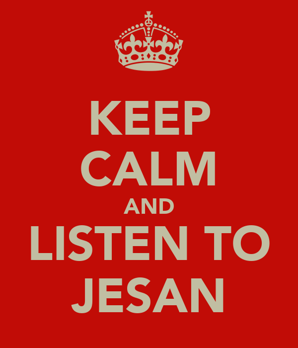 KEEP CALM AND LISTEN TO JESAN