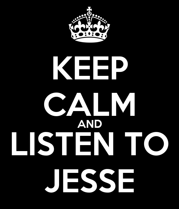 KEEP CALM AND LISTEN TO JESSE