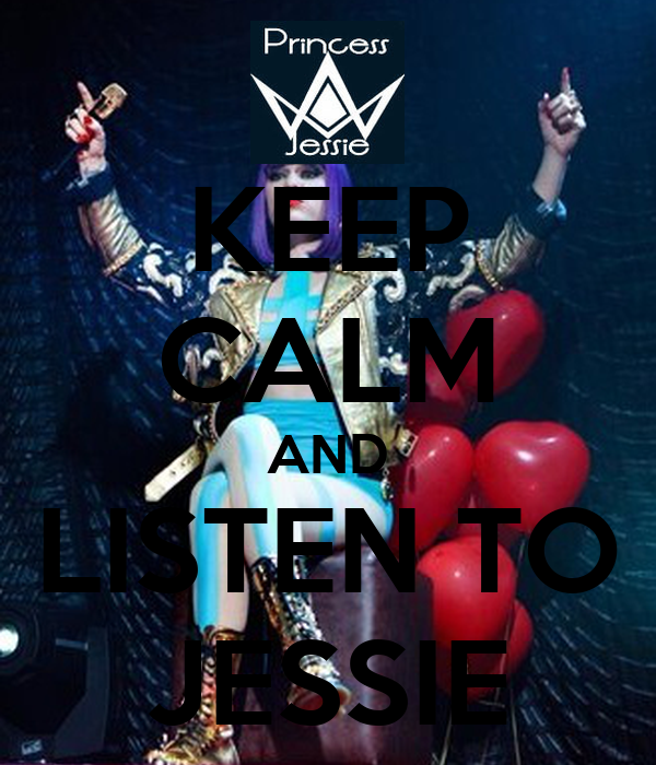 KEEP CALM AND LISTEN TO JESSIE