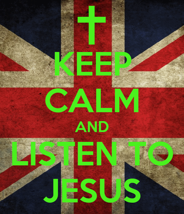 KEEP CALM AND LISTEN TO JESUS
