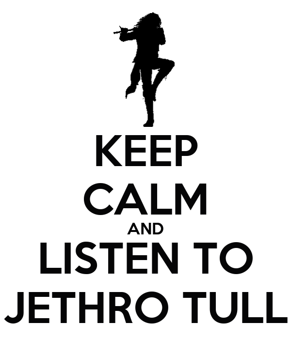 KEEP CALM AND LISTEN TO JETHRO TULL