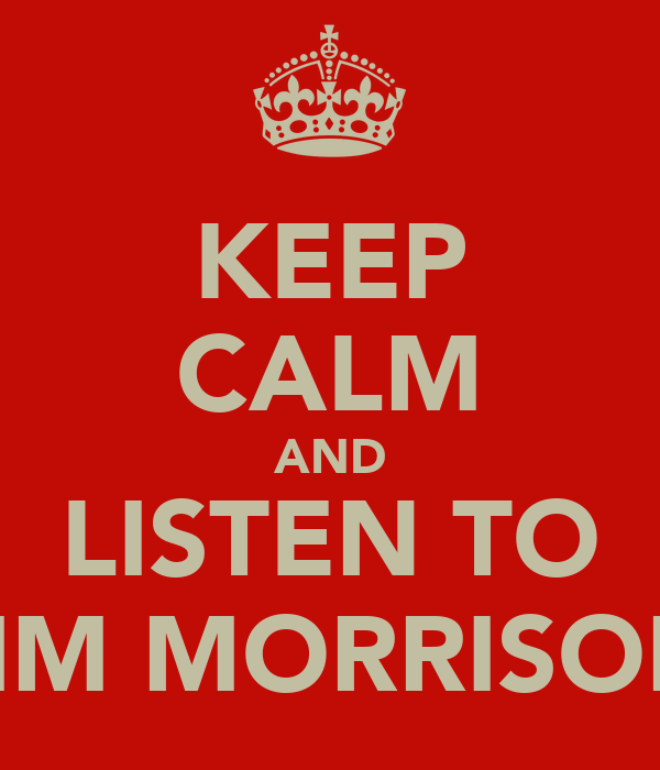 KEEP CALM AND LISTEN TO JIM MORRISON