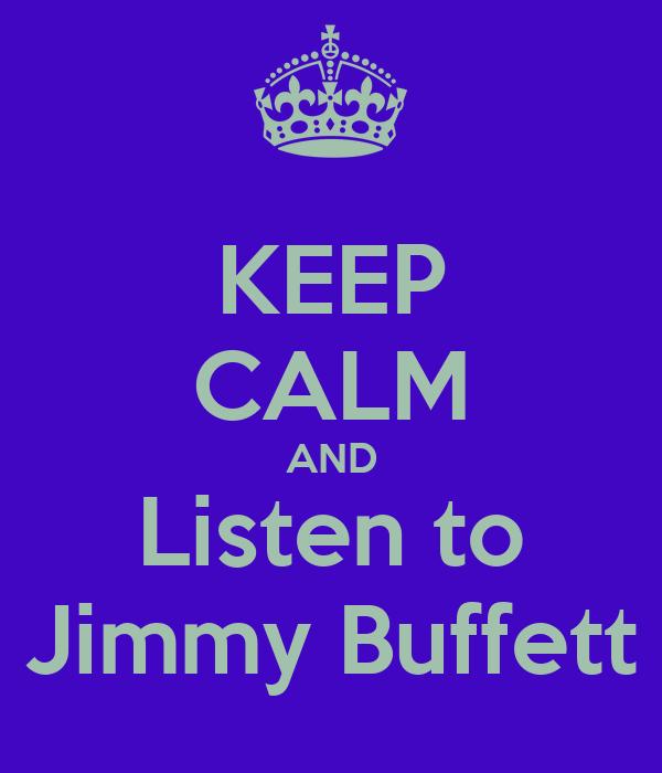 KEEP CALM AND Listen to Jimmy Buffett