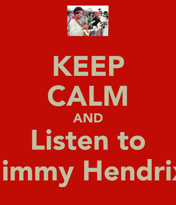 KEEP CALM AND Listen to Jimmy Hendrix