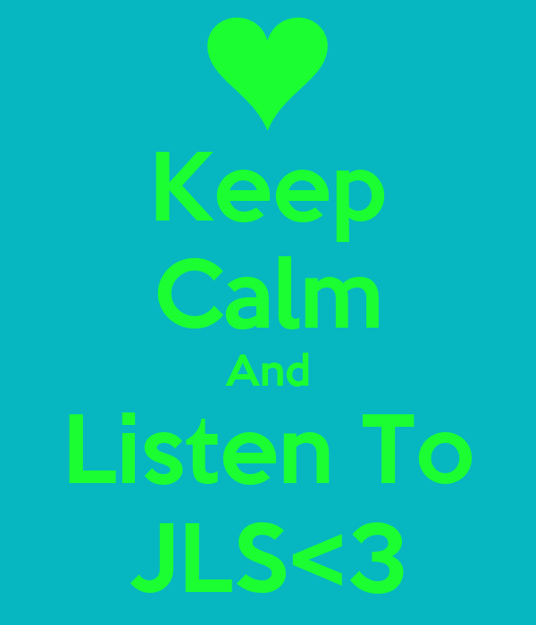 Keep Calm And Listen To JLS<3