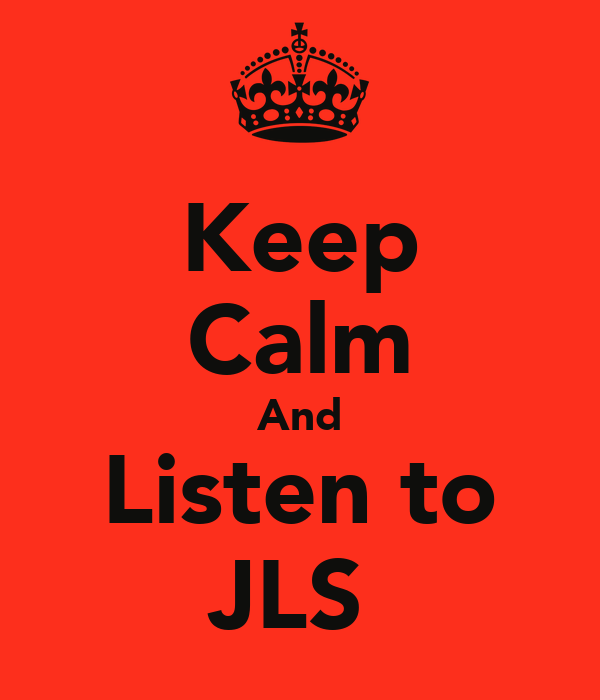 Keep Calm And Listen to JLS
