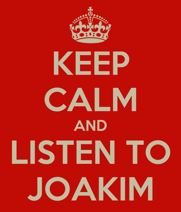 KEEP CALM AND LISTEN TO JOAKIM