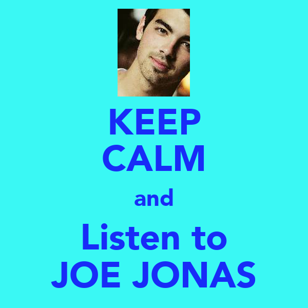 KEEP CALM and Listen to JOE JONAS