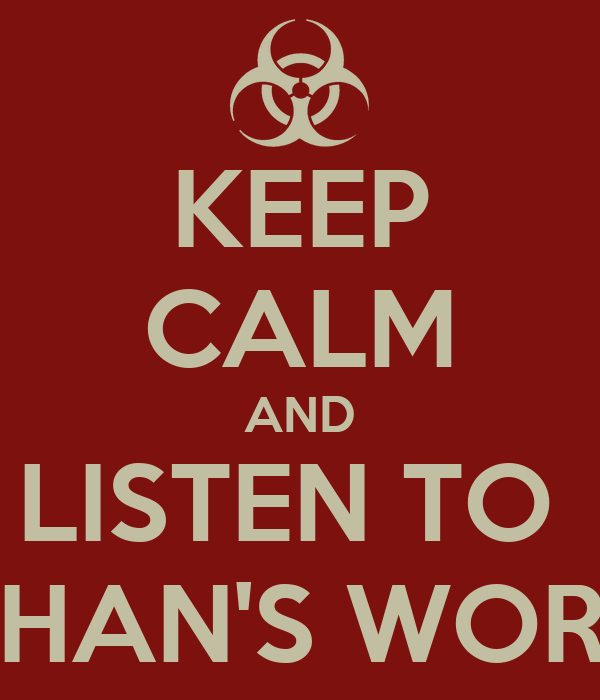 KEEP CALM AND LISTEN TO  JOHAN'S WORDS
