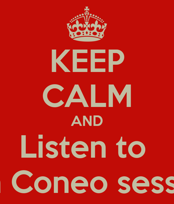 KEEP CALM AND Listen to  John Coneo session's