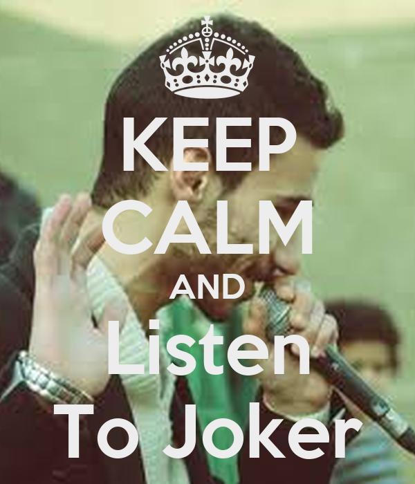 KEEP CALM AND Listen To Joker