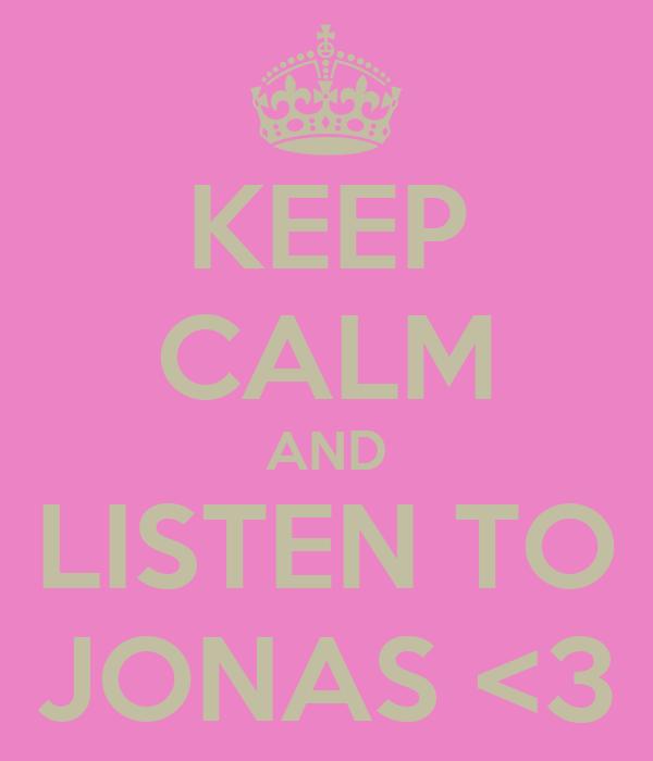 KEEP CALM AND LISTEN TO JONAS <3
