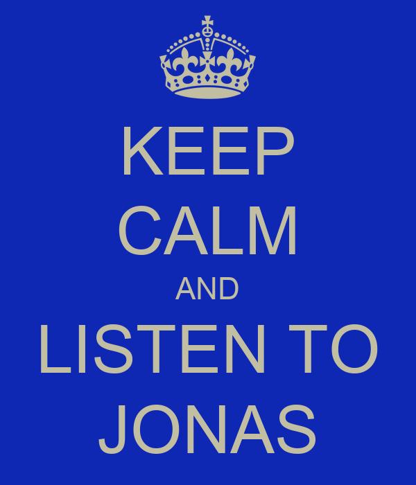 KEEP CALM AND LISTEN TO JONAS