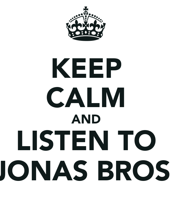 KEEP CALM AND LISTEN TO JONAS BROS.