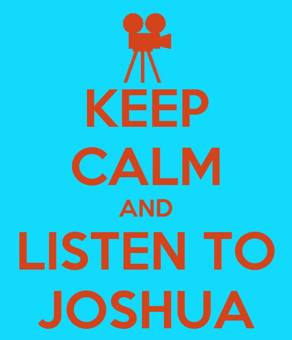 KEEP CALM AND LISTEN TO JOSHUA