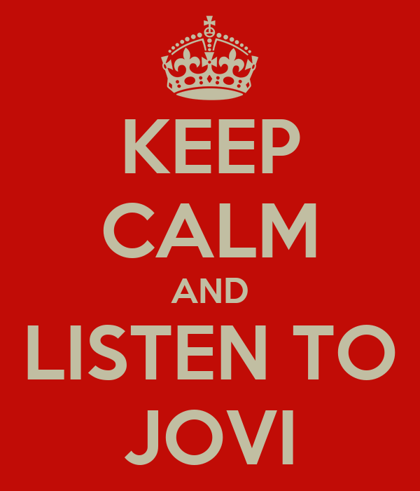 KEEP CALM AND LISTEN TO JOVI