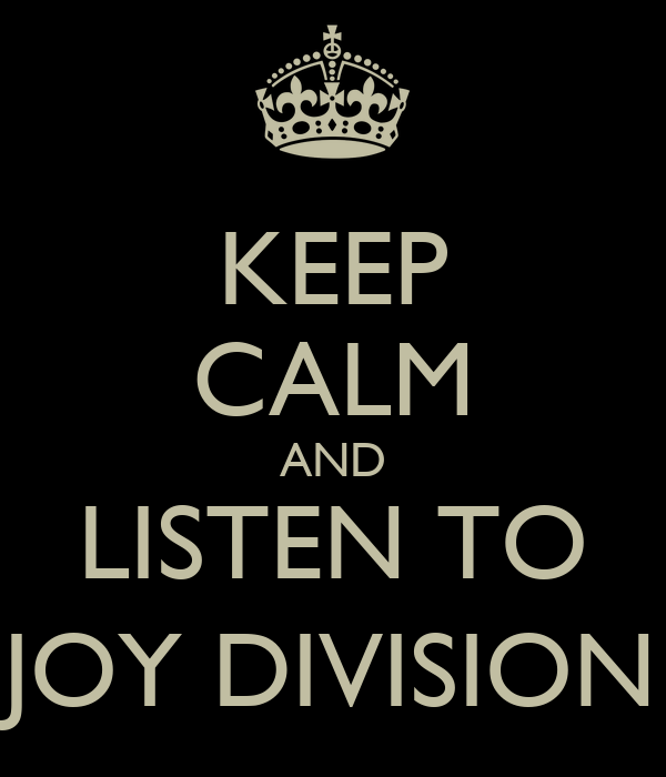 KEEP CALM AND LISTEN TO JOY DIVISION