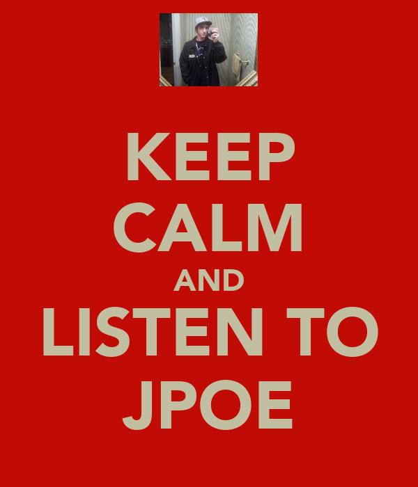 KEEP CALM AND LISTEN TO JPOE