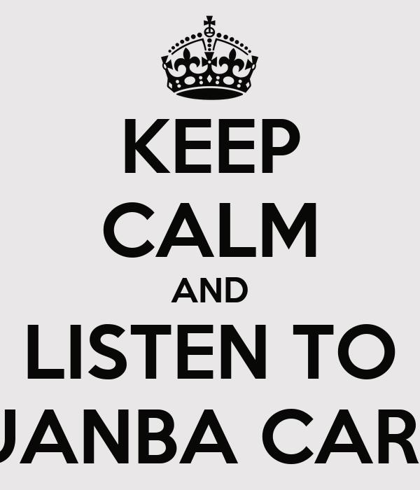KEEP CALM AND LISTEN TO JUANBA CARDÍ