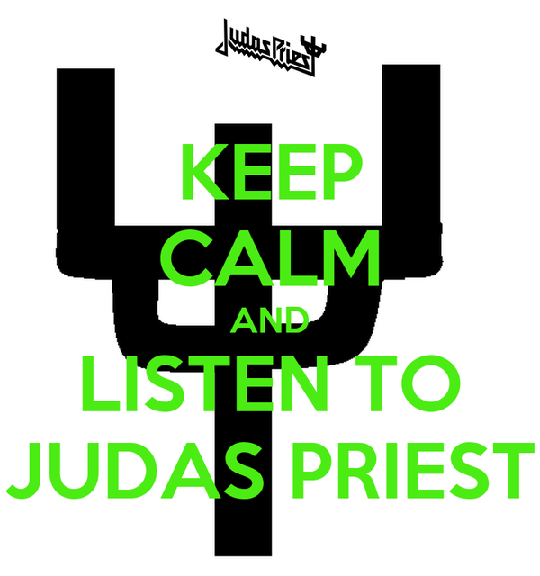 KEEP CALM AND LISTEN TO JUDAS PRIEST