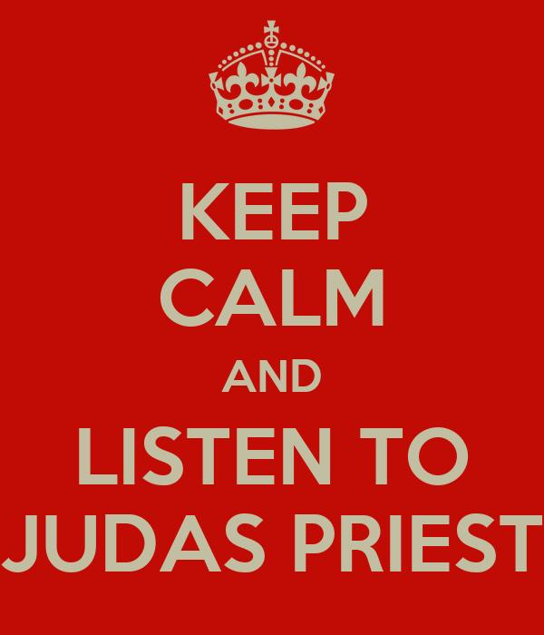 KEEP CALM AND LISTEN TO JUDAS PRIEST