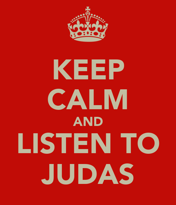 KEEP CALM AND LISTEN TO JUDAS