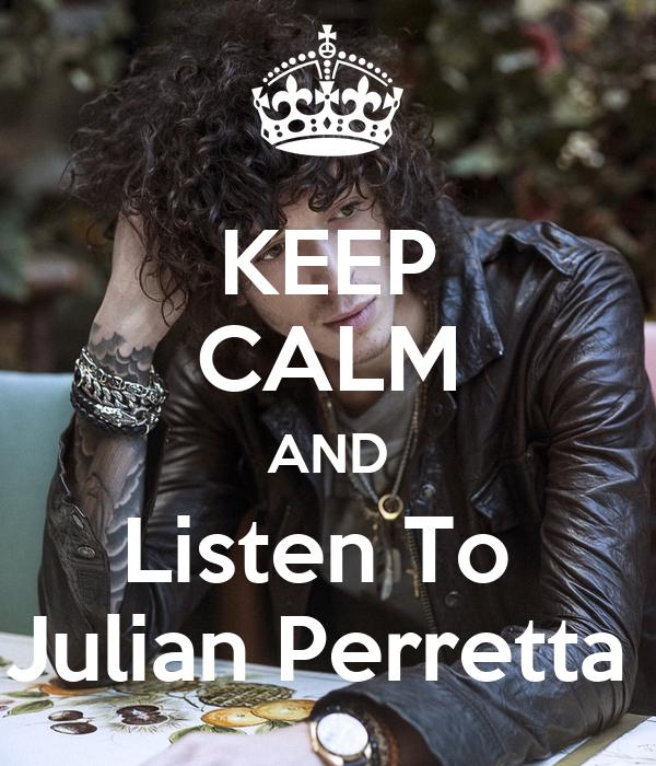 KEEP CALM AND Listen To  Julian Perretta