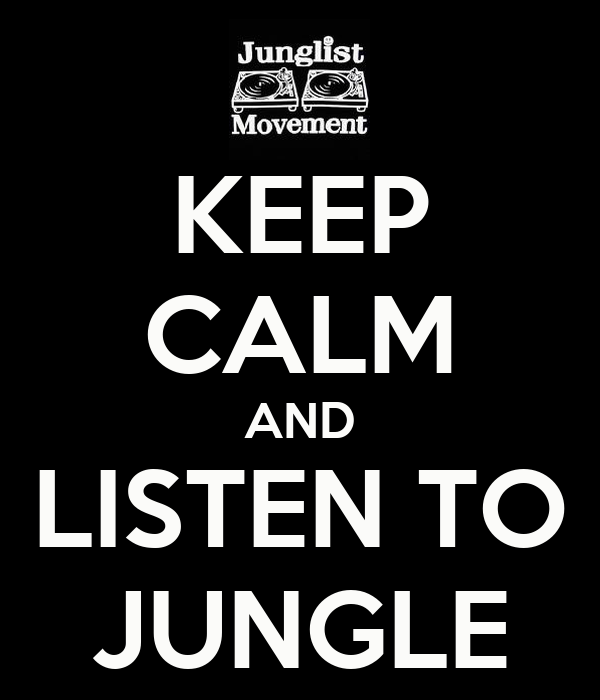 KEEP CALM AND LISTEN TO JUNGLE