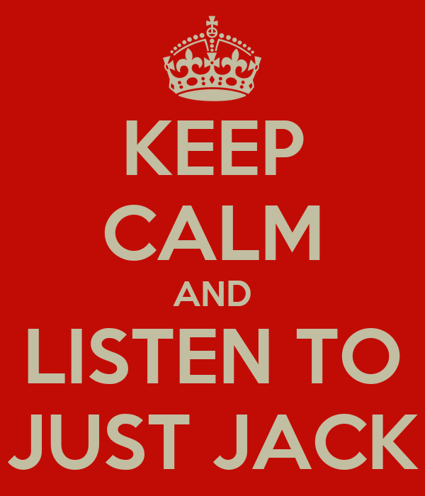 KEEP CALM AND LISTEN TO JUST JACK