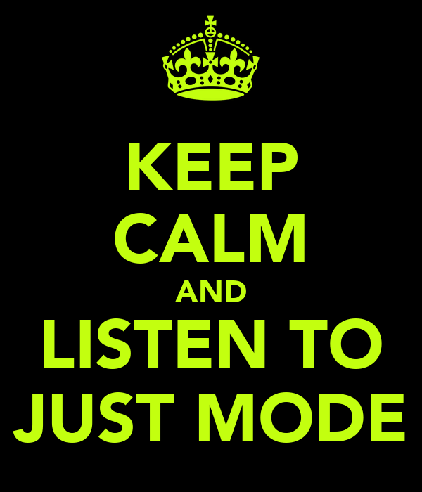 KEEP CALM AND LISTEN TO JUST MODE