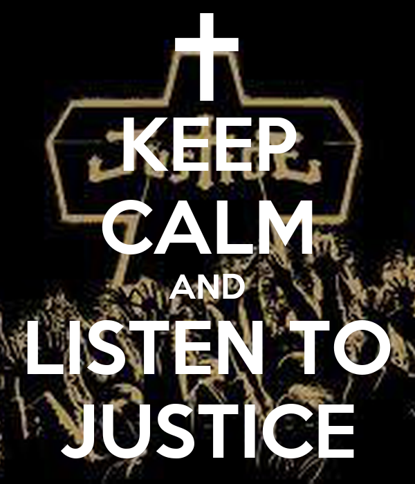 KEEP CALM AND LISTEN TO JUSTICE