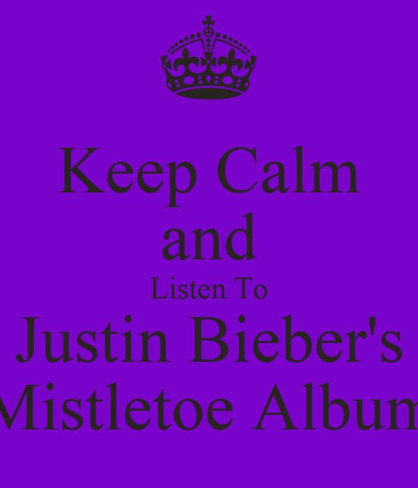 Keep Calm and Listen To Justin Bieber's Mistletoe Album