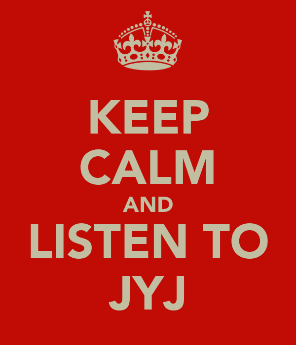 KEEP CALM AND LISTEN TO JYJ