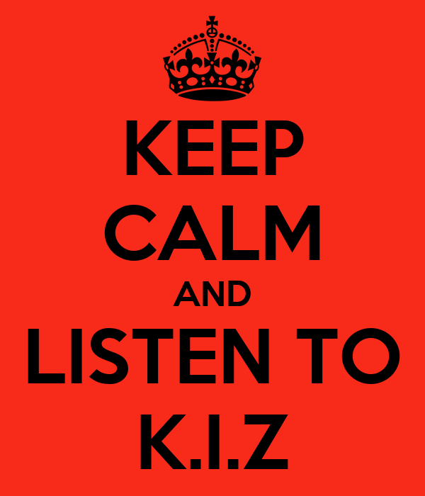 KEEP CALM AND LISTEN TO K.I.Z