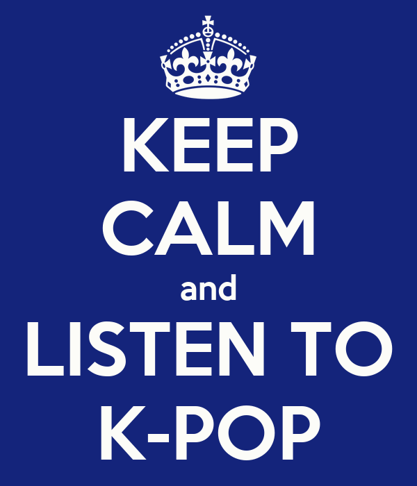 KEEP CALM and LISTEN TO K-POP