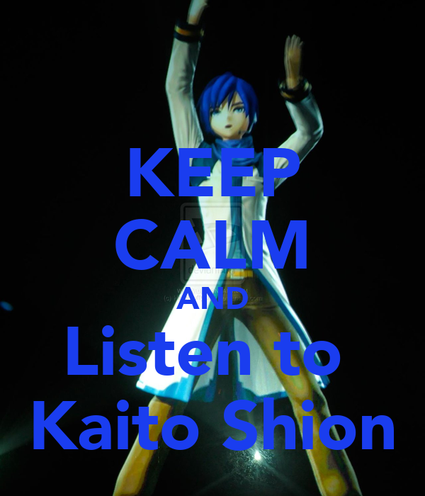 KEEP CALM AND Listen to  Kaito Shion