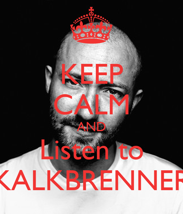 KEEP CALM AND Listen to KALKBRENNER