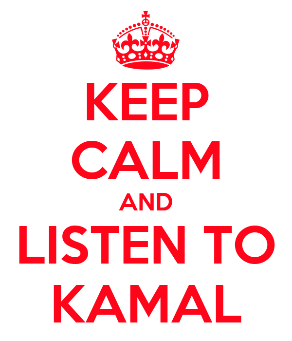 KEEP CALM AND LISTEN TO KAMAL