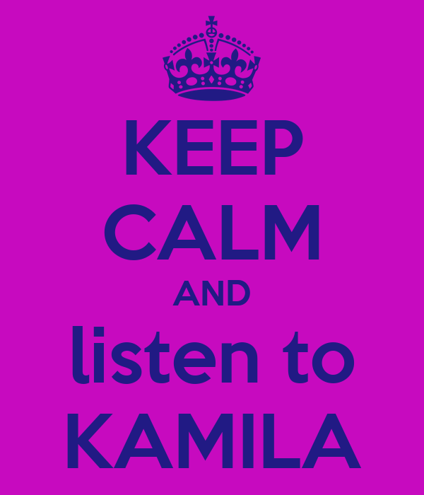 KEEP CALM AND listen to KAMILA