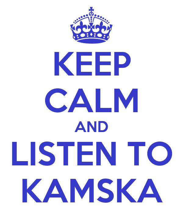 KEEP CALM AND LISTEN TO KAMSKA