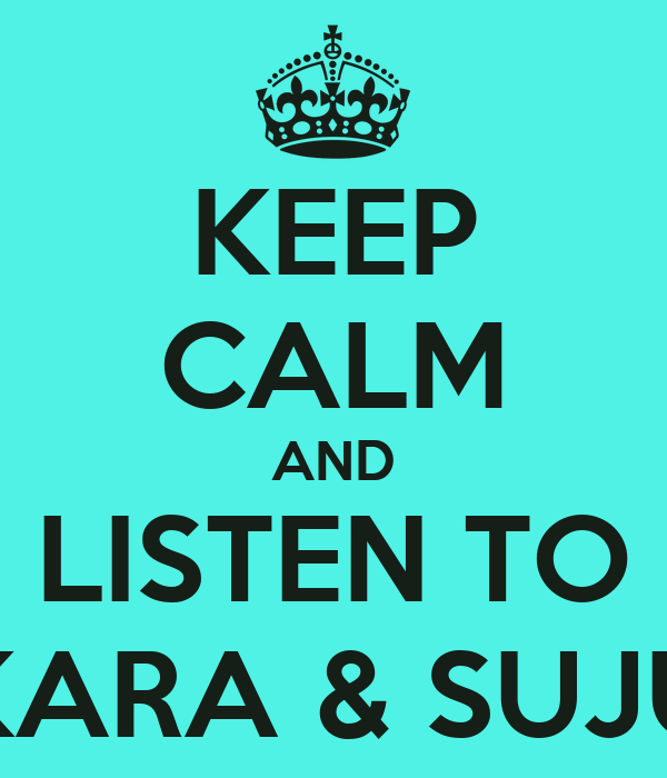 KEEP CALM AND LISTEN TO KARA & SUJU